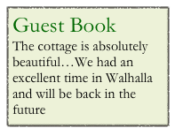 Guest Book The cottage is absolutely beautiful…We had an excellent time in Walhalla and will be back in the future